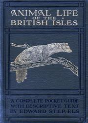 Animal Life of the British Isles A Pocket Guide to the Mammals, Reptiles and Batrachians of Wayside and Woodland