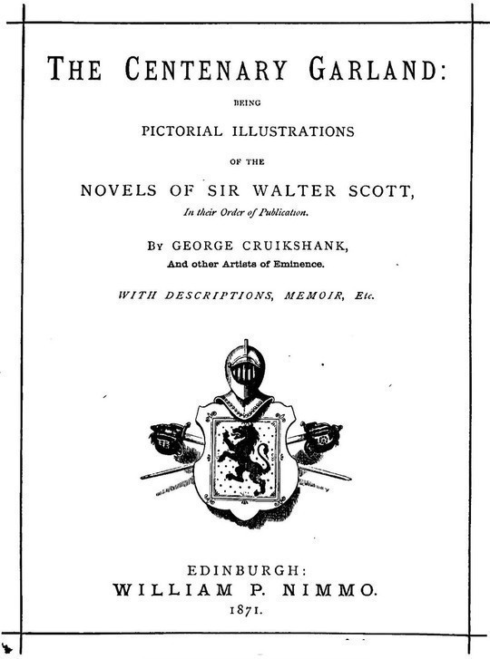 The Centenary Garland Being Pictorial Illustrations of the Novels of Sir Walter Scott