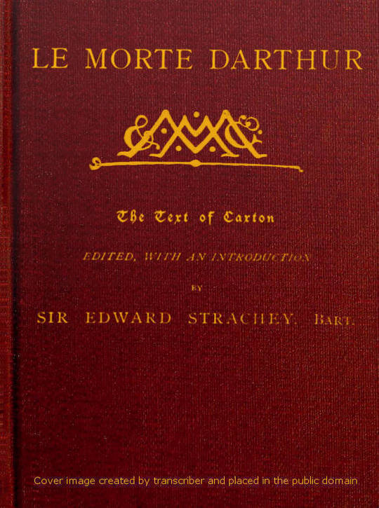 Le Morte Darthur Sir Thomas Malory's Book of King Arthur and his Noble Knights of the Round Table