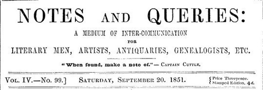 Notes and Queries, Vol. IV, Number 99, September 20, 1851 A Medium of Inter-communication for Literary Men, Artists, Antiquaries, Genealogists, etc.