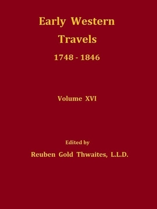 Early Western Travels 1748-1846, Volume XVI