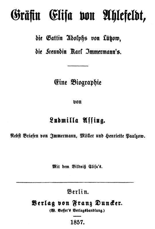 Gräfin Elisa von Ahlefeldt, die Gattin Adolphs von Lützow, die Freundin Karl Immermann's Eine Biographie von Ludmilla Assing Nebst Briefen von Immermann, Möller und Henriette Paalzow
