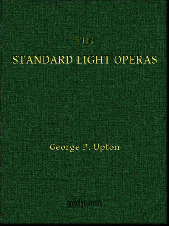 The Standard Light Operas Their Plots and Their Music