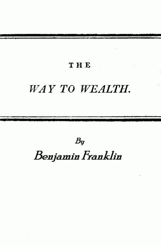 Franklin's Way to Wealth or, 'Poor Richard Improved'