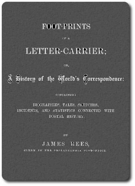 Foot-prints of a letter carrier or a history of the world's correspondece