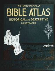 The Rand-McNally Bible Atlas A Manual of Biblical Geography and History