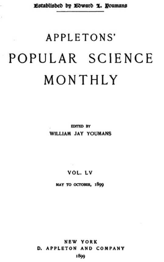 Appletons' Popular Science Monthly, July 1899 Volume LV, No. 3, July 1899