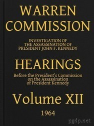 Warren Commission (12 of 26): Hearings Vol. XII (of 15)