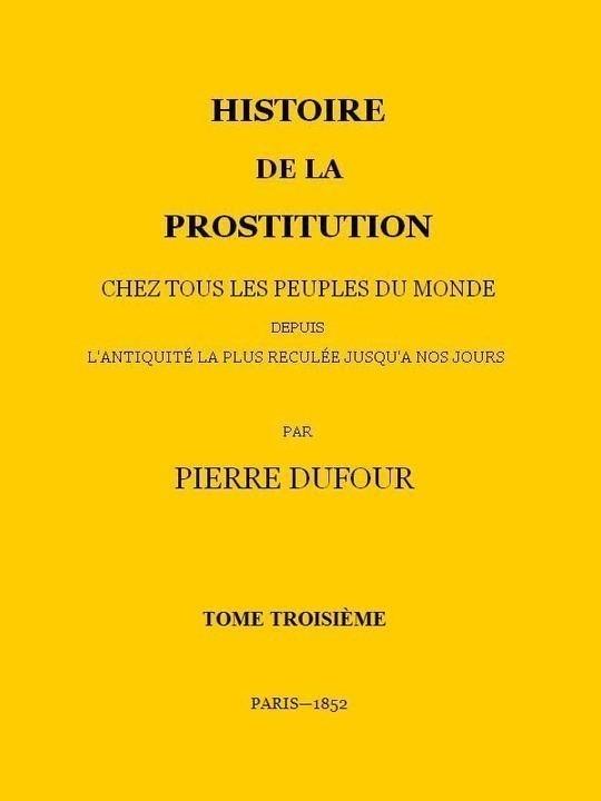 Histoire de la prostitution chez tous les peuples du monde depuis l'antiquité la plus reculée jusqu'à nos jours, tome 3/6
