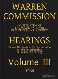 Warren Commission (3 of 26): Hearings Vol. III (of 15)