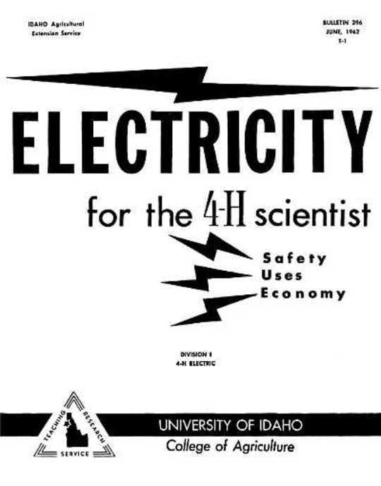 Electricity for the 4-H Scientist Idaho Agricultural Extension Service Bulletin 396, June, 1962