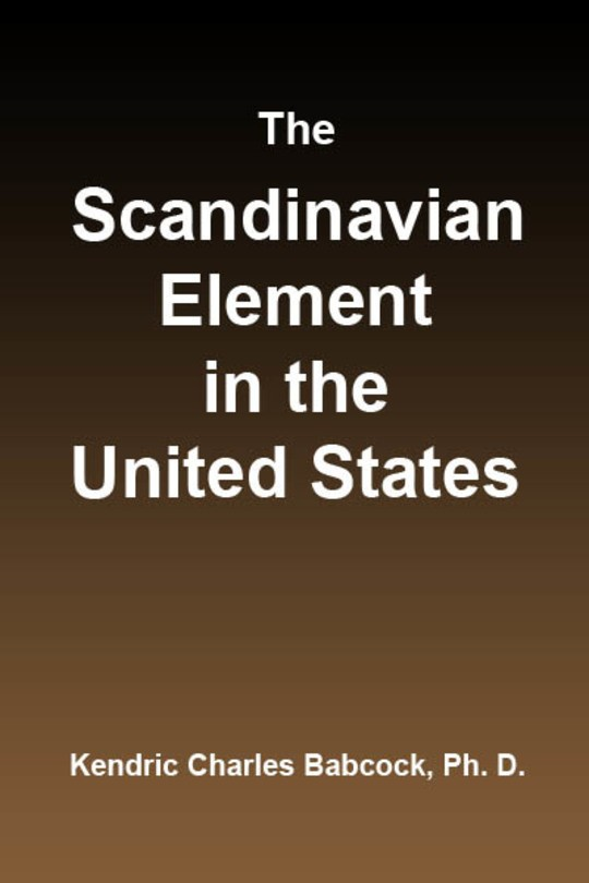 The Scandinavian Element in the United States University of Illinois Studies in the Social Sciences, Vol. 111, No. 3, September, 1914