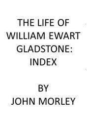 The Life of William Ewart Gladstone: Index