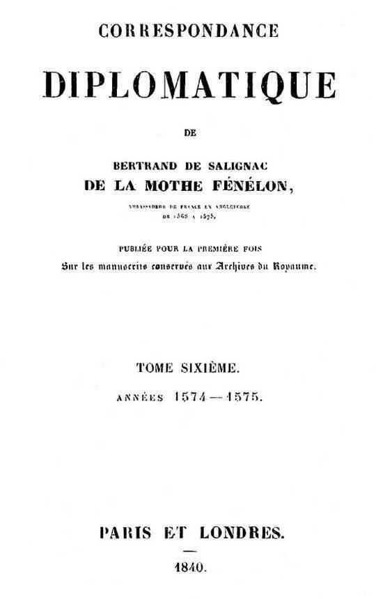 Correspondance diplomatique de Bertrand de Salignac de la Motte Fénélon, Tome Sixième Ambassadeur de France en Angleterre de 1568 à 1575
