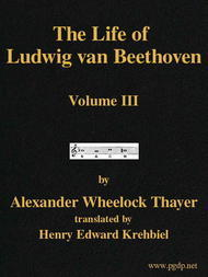 The Life of Ludwig van Beethoven, Volume III (of 3)