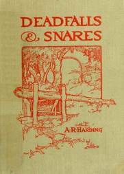 Deadfalls and Snares A Book of Instruction for Trappers About These and Other Home-Made Traps