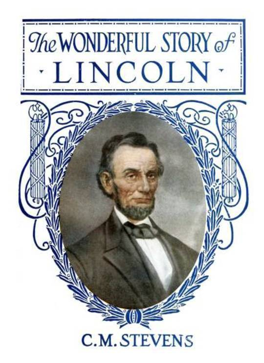 The Wonderful Story of Lincoln And the Meaning of His Life for the Youth and Patriotism of America