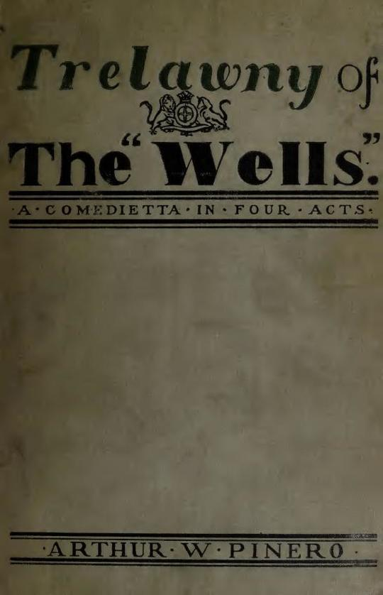 """Trelawny of The """"Wells"""" A Comedietta in Four Acts"""