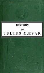 History of Julius Caesar Vol. 2 of 2