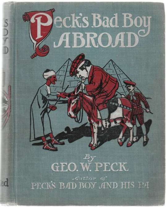 Peck's Bad Boy Abroad Being a Humorous Description of the Bad Boy and His Dad in Their Journeys Through Foreign Lands - 1904