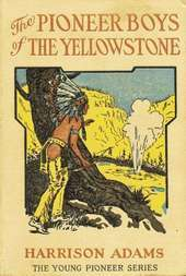 The Pioneer Boys of the Yellowstone or Lost in the Land of Wonders