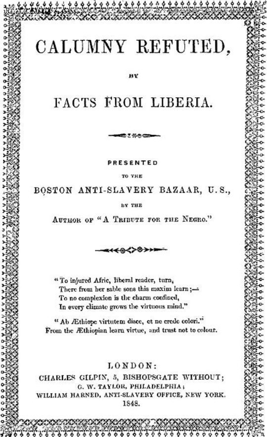 "Calumny Refuted, by Facts from Liberia Presented to the Boston Anti-Slavery Bazaar, U.S., by the Author of ""A Tribute For The Negro."""