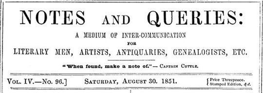 Notes and Queries, Vol. IV, Number 96, August 30, 1851 A Medium of Inter-communication for Literary Men, Artists, Antiquaries, Genealogists, etc.