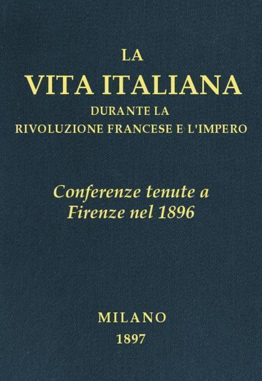 Conferenze tenute a Firenze nel 1896 La vita italiana durante la Rivoluzione francese e l'Impero