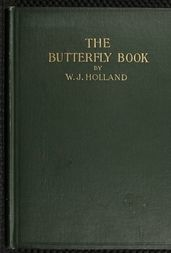 The Butterfly Book A Popular Guide to a Knowledge of the Butterflies of North America