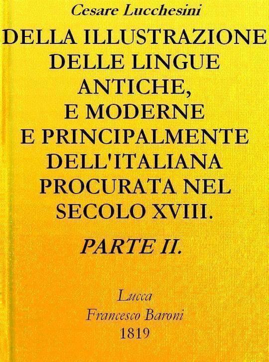 Della illustrazione delle lingue antiche e moderne e principalmente dell'italiana procurata nel secolo XVIII. dagli Italiani - Parte II