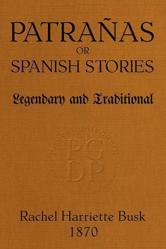 Patrañas or Spanish Stories, Legendary and Traditional