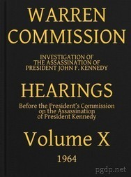 Warren Commission (10 of 26): Hearings Vol. X (of 15)
