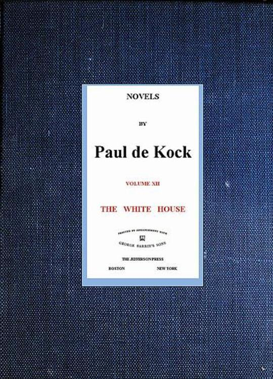 The White House (Novels of Paul de Kock Volume XII)
