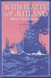 With Beatty off Jutland: A Romance of the Great Sea Fight