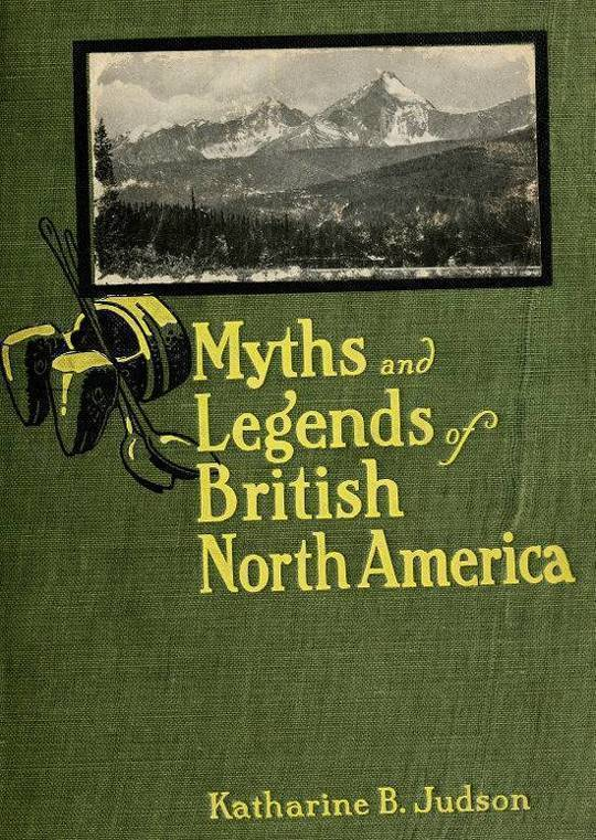 Myths and Legends of British North America Selected and Edited