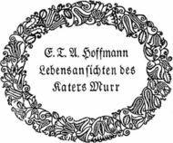 Lebensansichten des Katers Murr nebst fragmentarischer Biographie des Kapellmeisters Johannes Kreisler in zufälligen Makulaturblättern