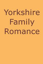 Yorkshire Family Romance