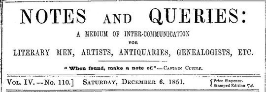 Notes and Queries, Vol. IV, Number 110, December 6, 1851 A Medium of Inter-communication for Literary Men, Artists, Antiquaries, Genealogists, etc.
