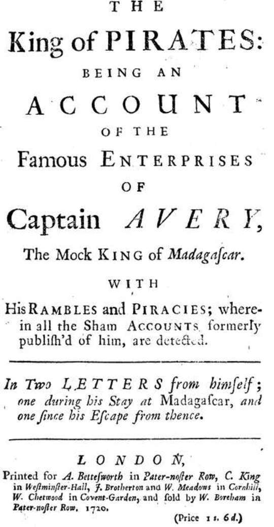 The King of Pirates Being an Account of the Famous Enterprises of Captain Avery, the Mock King of Madagascar
