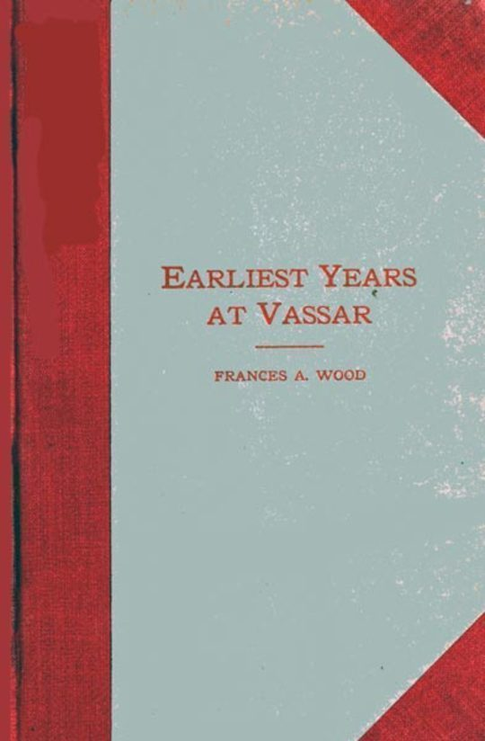 Earliest Years at Vassar Personal Recollections