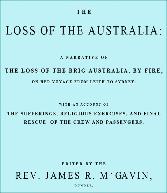 The Loss of the Australia A narrative of the loss of the brig Australia by fire on her voyage from Leith to Sydney