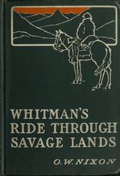 Whitman's Ride Through Savage Lands with Sketches of Indian Life
