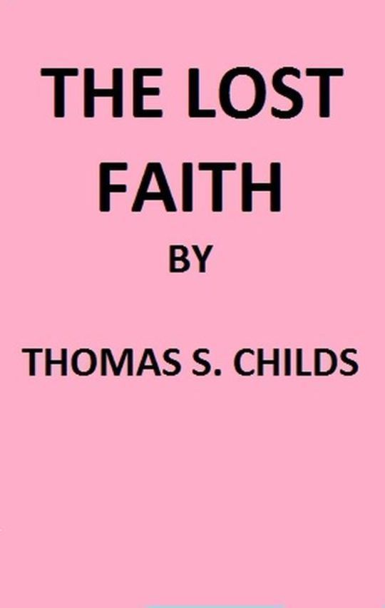 The Lost Faith And Difficulties of the Bible, as Tested by the Laws of Evidence