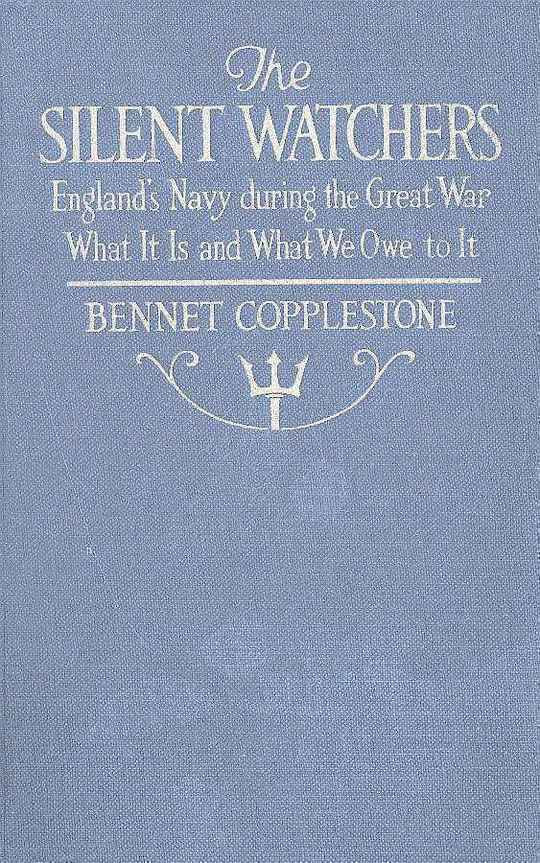 The Silent Watchers England's Navy during the Great War: What It Is, and What We Owe to It
