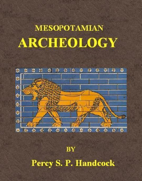 Mesopotamian Archaeology An introduction to the archaeology of Mesopotamia and Assyria