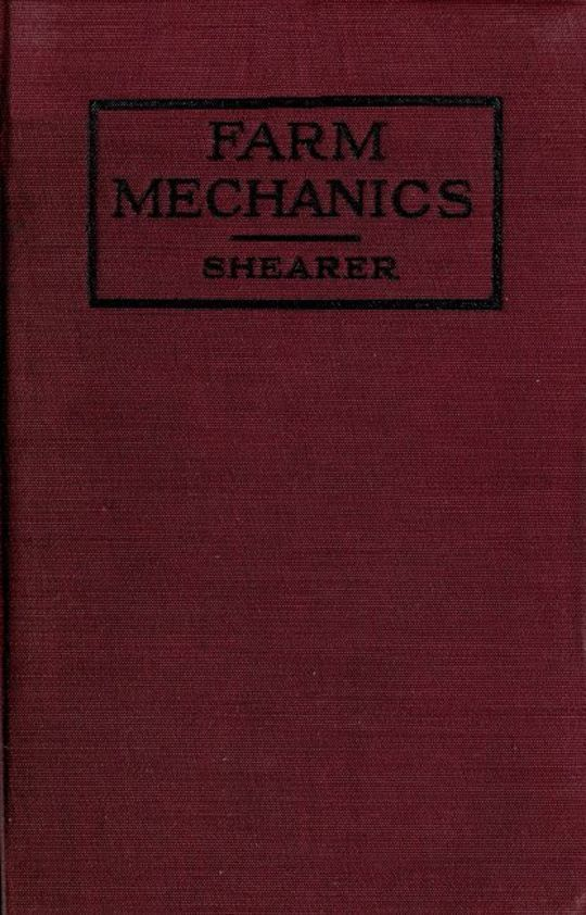 Farm Mechanics Machinery and its Use to Save Hand Labor on the Farm.