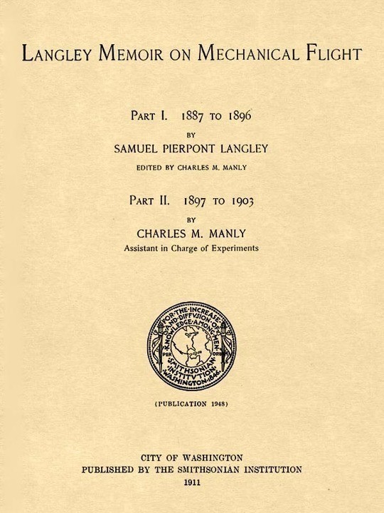 Langley Memoir on Mechanical Flight, Parts I and II Smithsonian Contributions to Knowledge, Volume 27 Number 3, Publication 1948, 1911