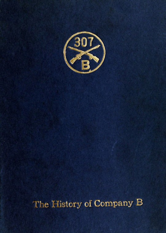 Company B, 307th Infantry Its history, honor roll, company roster, Sept., 1917, May, 1919