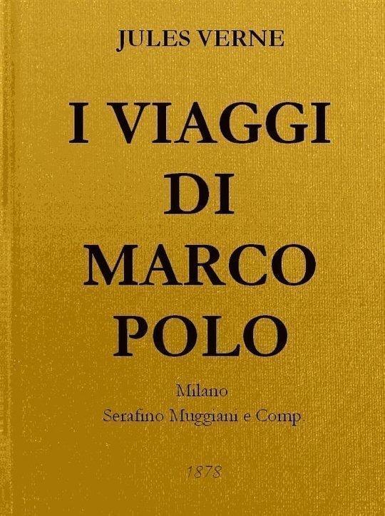 I Viaggi di Marco Polo Unica versione originale fedelmente riscontrata sul codice magliabeccano e sulle opere di Charton