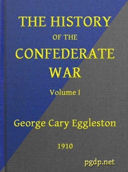The History of the Confederate War, Its Causes and Its Conduct, Volume I (of 2) A Narrative and Critical History